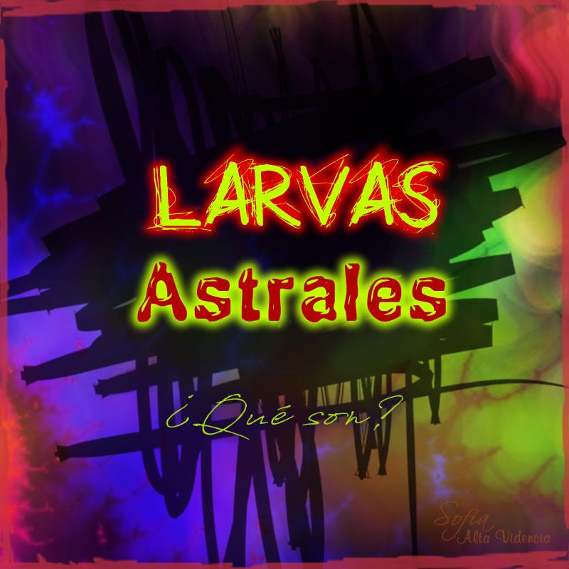 Cuidado con las larvas astrales