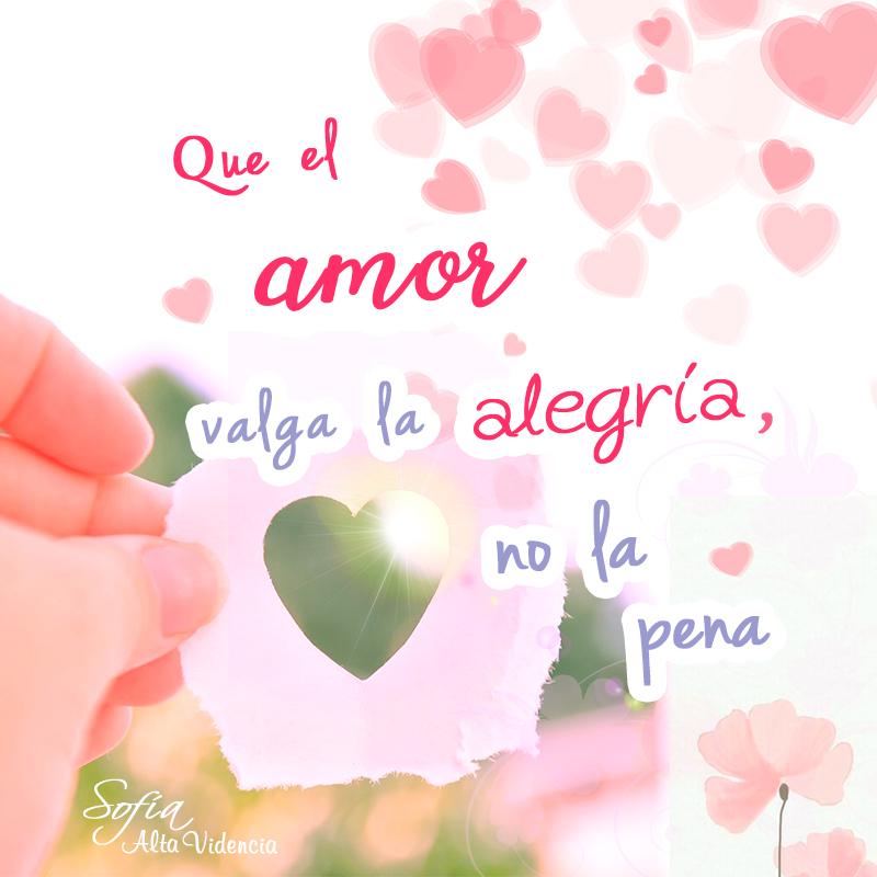 Que el amor valga la alegría, no la pena